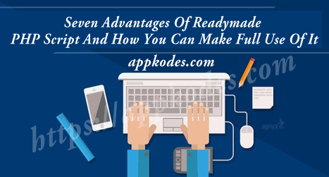 Seven Advantages Of Readymade PHP Script And How You Can Make Full Use Of It